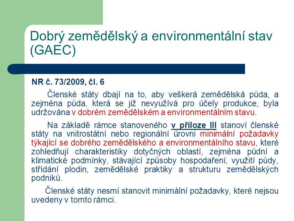 Dobrý zemědělský a environmentální stav (GAEC) NR č. 73/2009, čl. 6 Členské státy dbají na to, aby veškerá zemědělská půda, a zejména půda, která se j