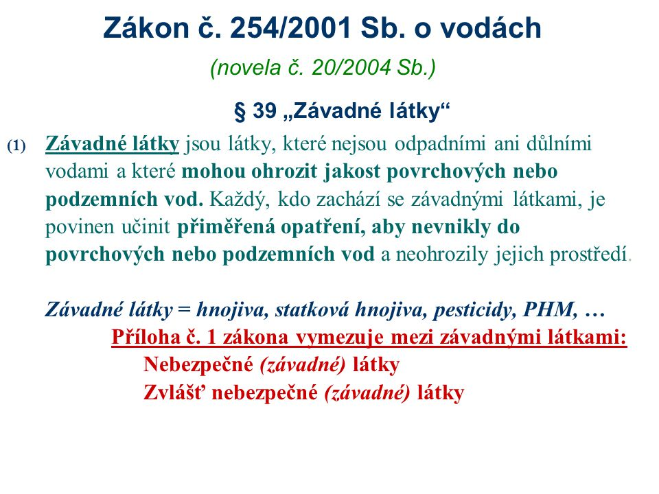 """Zákon č. 254/2001 Sb. o vodách (novela č. 20/2004 Sb.) § 39 """"Závadné látky"""" (1) Závadné látky jsou látky, které nejsou odpadními ani důlními vodami a"""