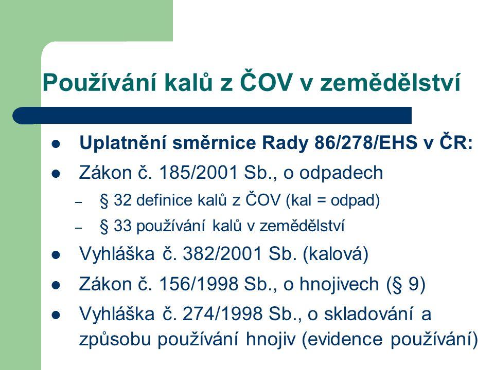 Používání kalů z ČOV v zemědělství Uplatnění směrnice Rady 86/278/EHS v ČR: Zákon č. 185/2001 Sb., o odpadech – § 32 definice kalů z ČOV (kal = odpad)