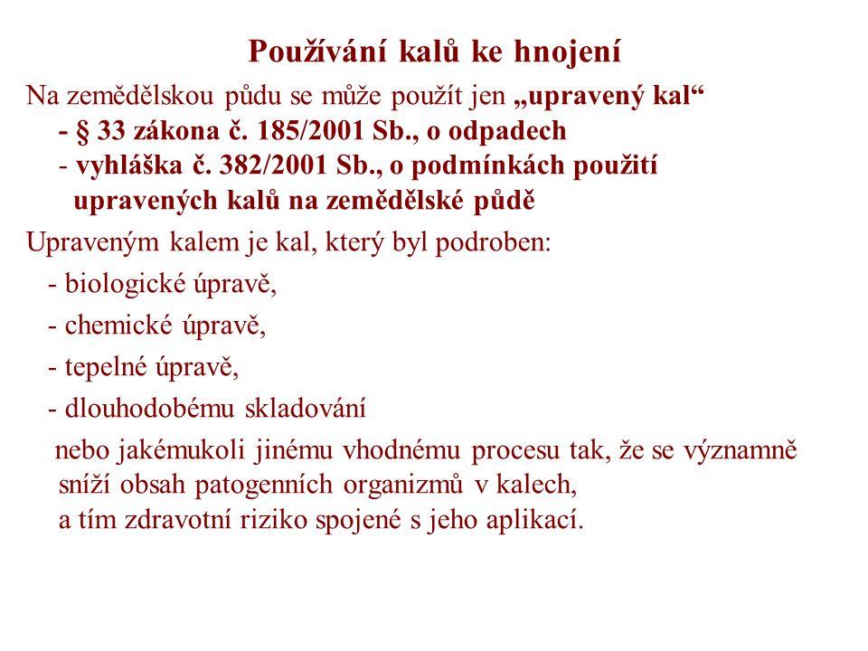 """Používání kalů ke hnojení Na zemědělskou půdu se může použít jen """"upravený kal"""" - § 33 zákona č. 185/2001 Sb., o odpadech - vyhláška č. 382/2001 Sb.,"""