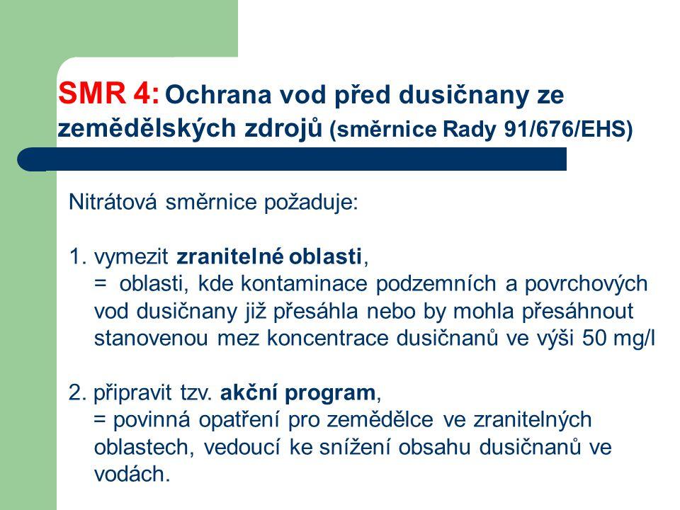 SMR 4: Ochrana vod před dusičnany ze zemědělských zdrojů (směrnice Rady 91/676/EHS) Nitrátová směrnice požaduje: 1.vymezit zranitelné oblasti, = oblas