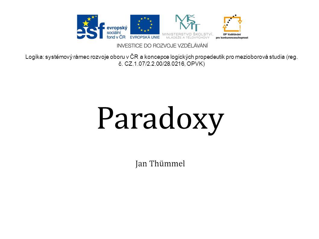 Paradoxy Jan Thümmel Logika: systémový rámec rozvoje oboru v ČR a koncepce logických propedeutik pro mezioborová studia (reg.