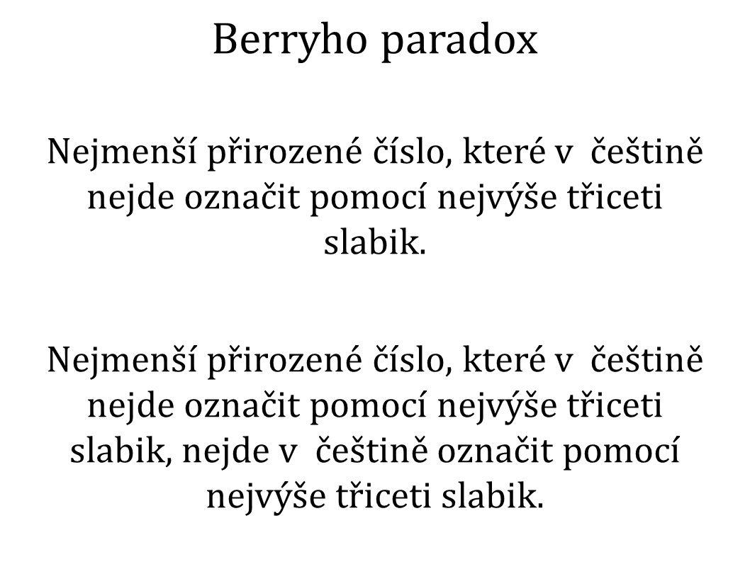 Berryho paradox Nejmenší přirozené číslo, které v češtině nejde označit pomocí nejvýše třiceti slabik.