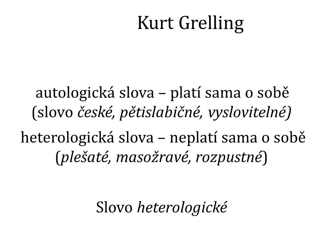 Kurt Grelling autologická slova – platí sama o sobě (slovo české, pětislabičné, vyslovitelné) heterologická slova – neplatí sama o sobě (plešaté, masožravé, rozpustné) Slovo heterologické