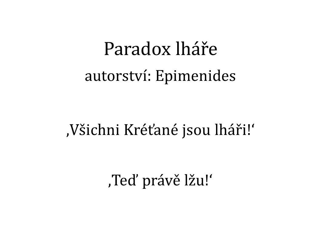 Paradox lháře autorství: Epimenides 'Všichni Kréťané jsou lháři!' 'Teď právě lžu!'