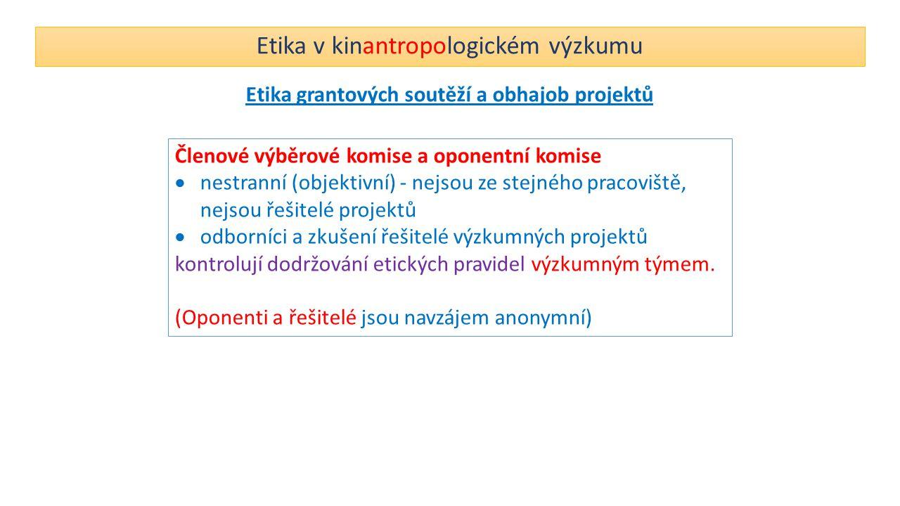 Etika v kinantropologickém výzkumu Etika grantových soutěží a obhajob projektů Členové výběrové komise a oponentní komise  nestranní (objektivní) - n
