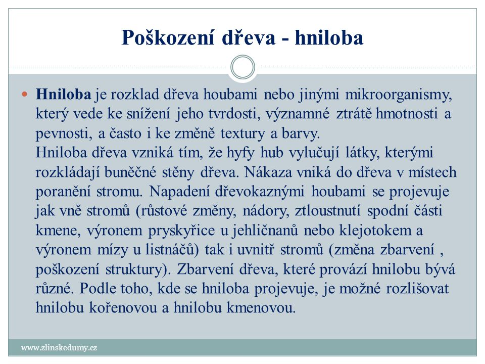 Poškození dřeva - hniloba www.zlinskedumy.cz Hniloba je rozklad dřeva houbami nebo jinými mikroorganismy, který vede ke snížení jeho tvrdosti, významn