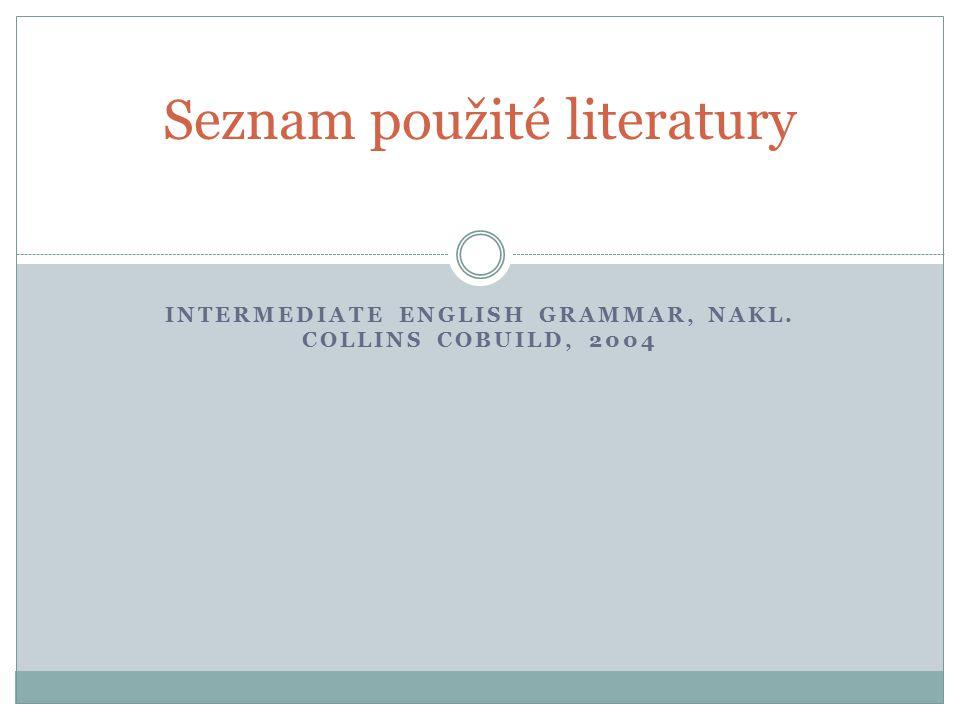 INTERMEDIATE ENGLISH GRAMMAR, NAKL. COLLINS COBUILD, 2004 Seznam použité literatury