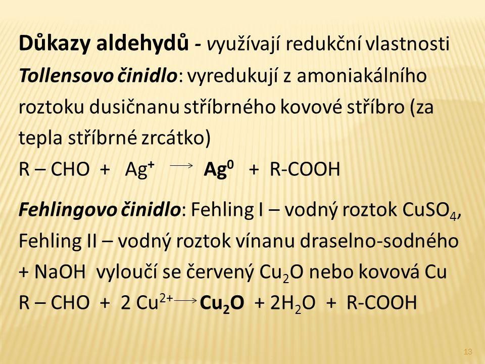 Důkazy aldehydů - využívají redukční vlastnosti Tollensovo činidlo: vyredukují z amoniakálního roztoku dusičnanu stříbrného kovové stříbro (za tepla s