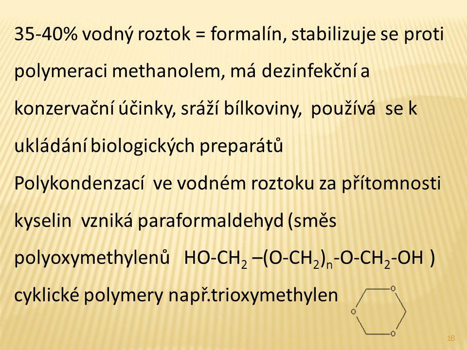 35-40% vodný roztok = formalín, stabilizuje se proti polymeraci methanolem, má dezinfekční a konzervační účinky, sráží bílkoviny, používá se k ukládán