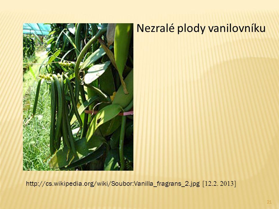 21 Nezralé plody vanilovníku http://cs.wikipedia.org/wiki/Soubor:Vanilla_fragrans_2.jpg [12.2. 2013]