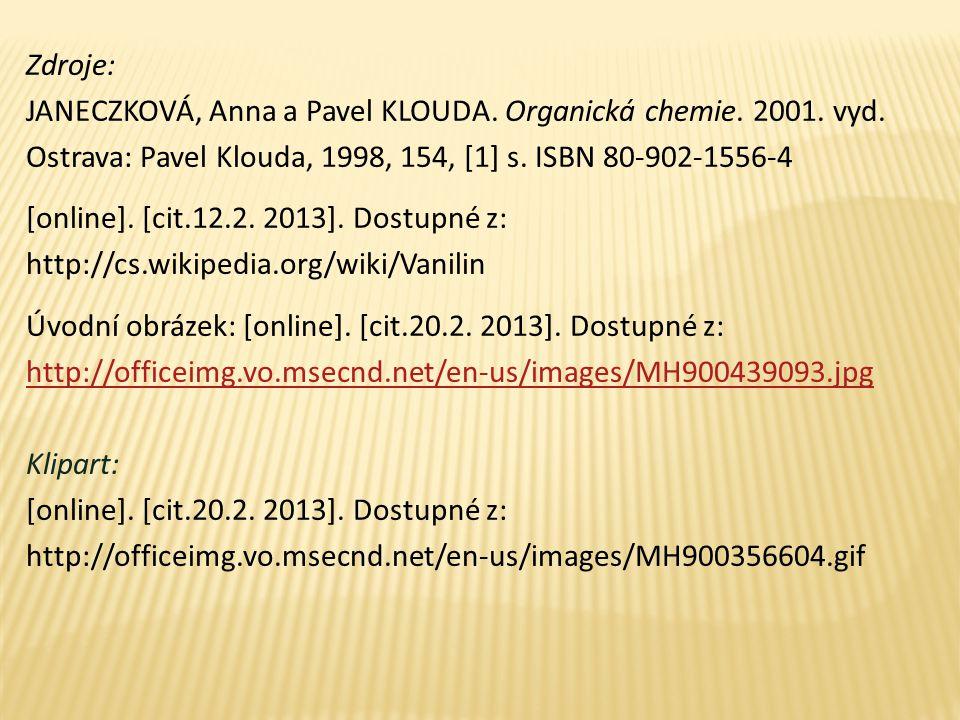 Zdroje: JANECZKOVÁ, Anna a Pavel KLOUDA. Organická chemie. 2001. vyd. Ostrava: Pavel Klouda, 1998, 154, [1] s. ISBN 80-902-1556-4 [online]. [cit.12.2.