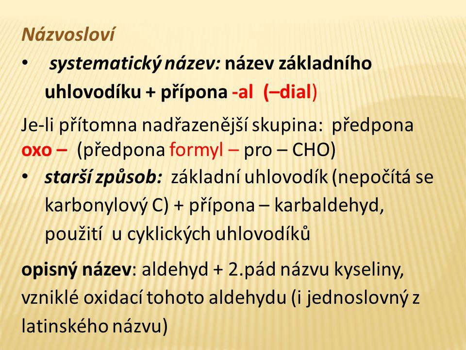 Názvosloví systematický název: název základního uhlovodíku + přípona -al (–dial) Je-li přítomna nadřazenější skupina: předpona oxo – (předpona formyl
