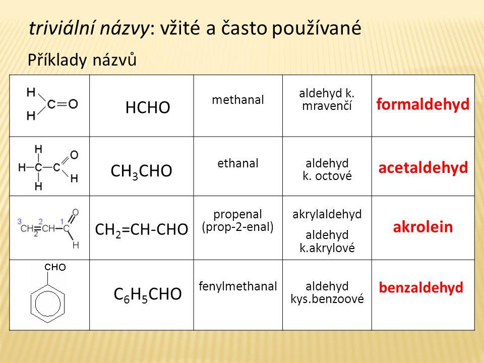 triviální názvy: vžité a často používané HCHO methanal aldehyd k. mravenčí formaldehyd CH 3 CHO ethanal aldehyd k. octové acetaldehyd CH 2 =CH-CHO pro