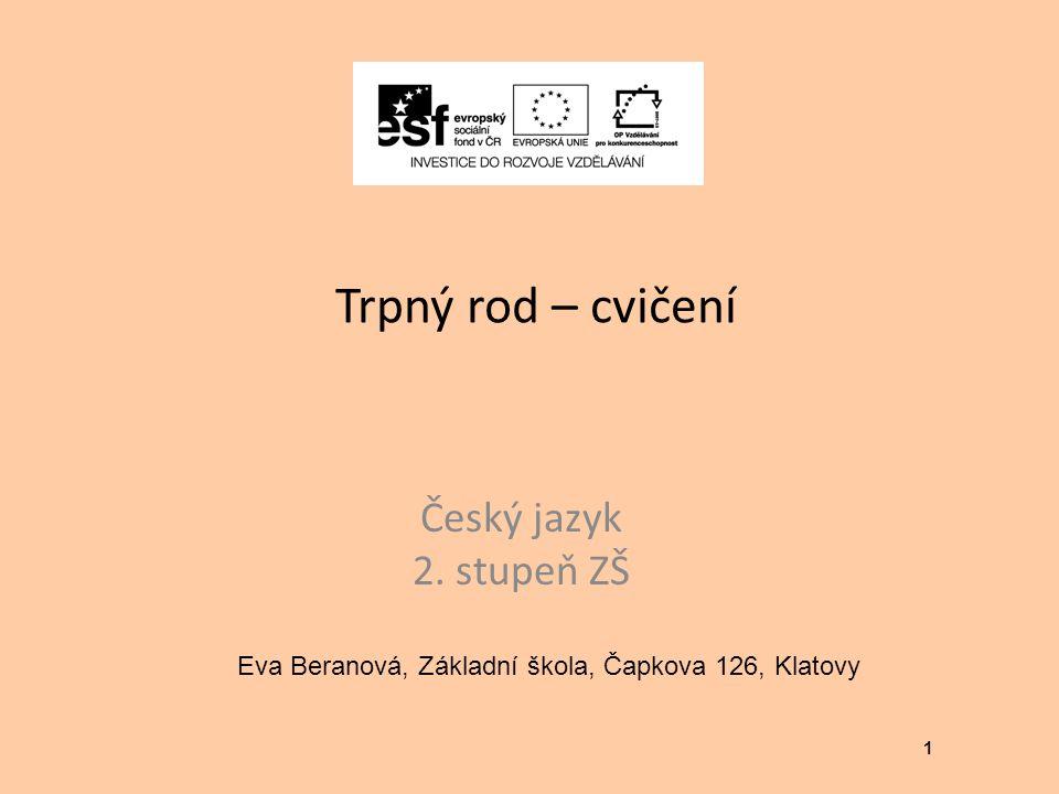 Trpný rod – cvičení Český jazyk 2. stupeň ZŠ 1 Eva Beranová, Základní škola, Čapkova 126, Klatovy