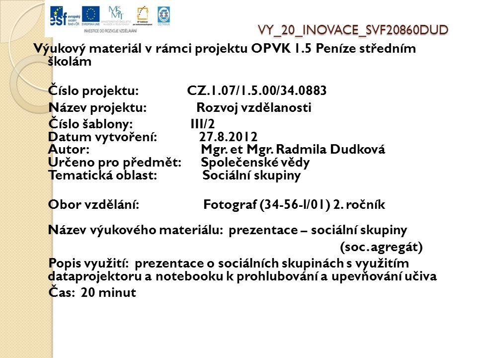 VY_20_INOVACE_SVF20860DUD Výukový materiál v rámci projektu OPVK 1.5 Peníze středním školám Číslo projektu: CZ.1.07/1.5.00/34.0883 Název projektu: Rozvoj vzdělanosti Číslo šablony: III/2 Datum vytvoření: 27.8.2012 Autor: Mgr.
