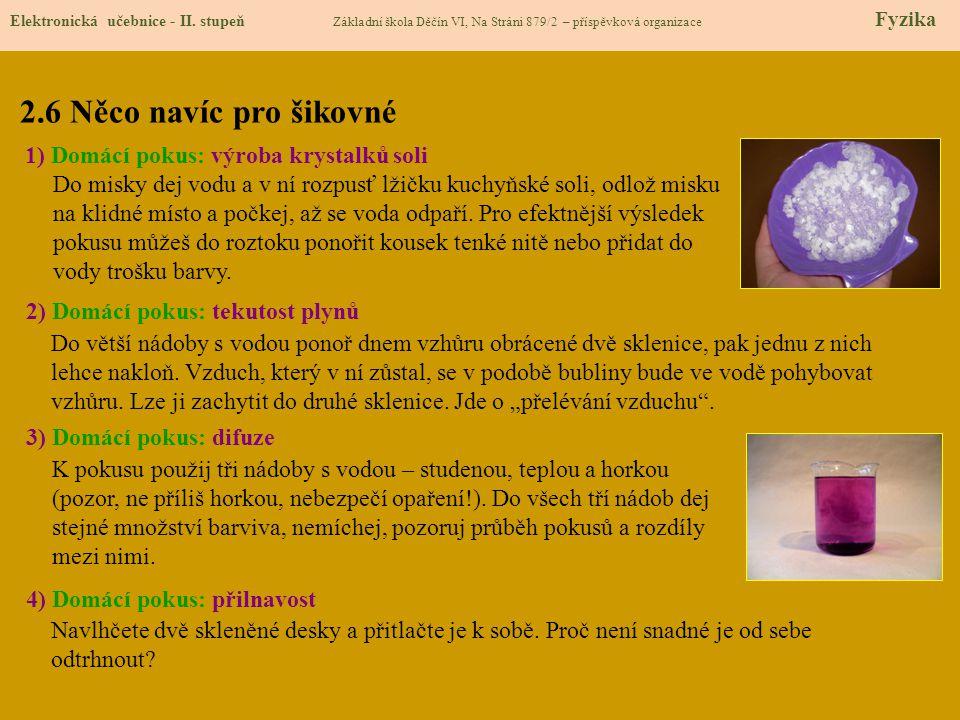 2.6 Něco navíc pro šikovné Elektronická učebnice - II. stupeň Základní škola Děčín VI, Na Stráni 879/2 – příspěvková organizace Fyzika 1) Domácí pokus