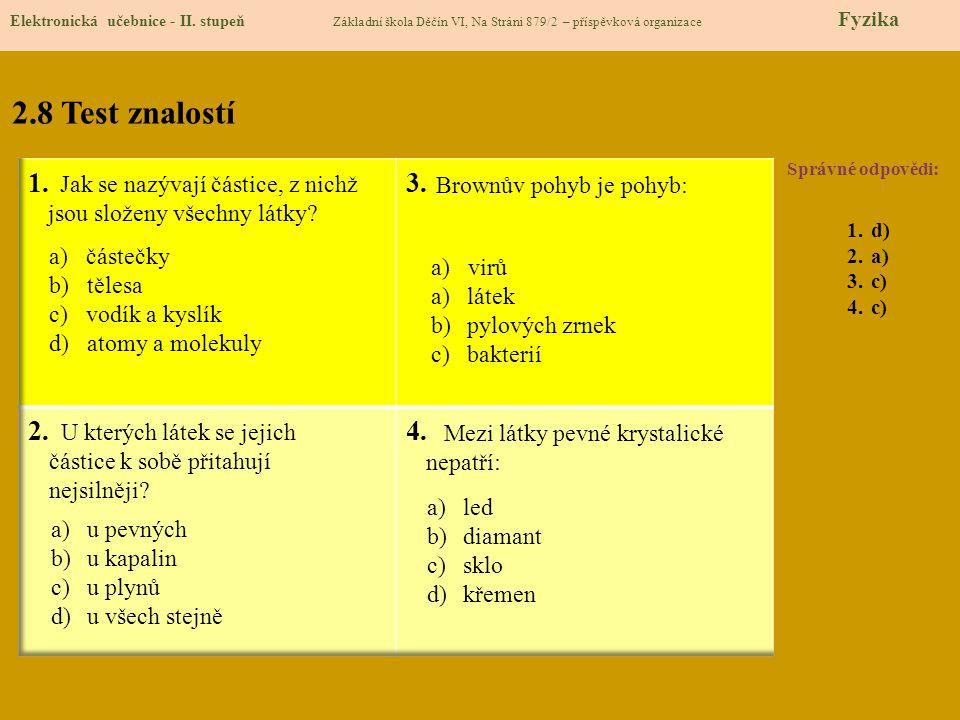 2.8 Test znalostí Správné odpovědi: 1.d) 2.a) 3.c) 4.c) Elektronická učebnice - II. stupeň Základní škola Děčín VI, Na Stráni 879/2 – příspěvková orga