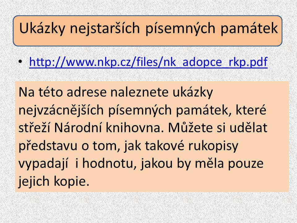 Ukázky nejstarších písemných památek http://www.nkp.cz/files/nk_adopce_rkp.pdf Na této adrese naleznete ukázky nejvzácnějších písemných památek, které