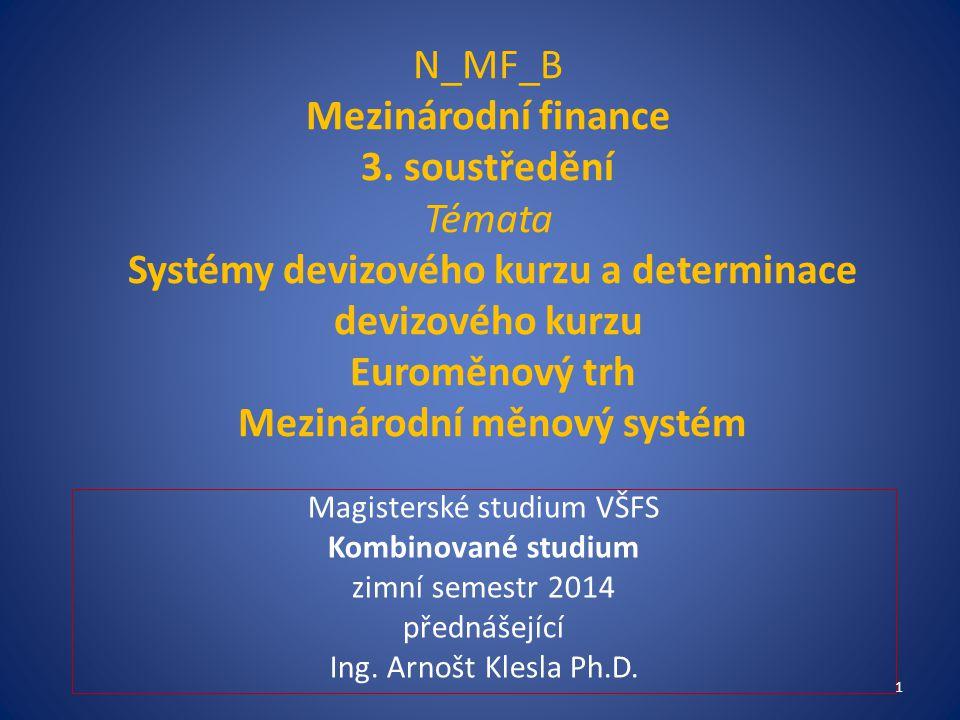 Téma č.7 Systémy devizového kurzu, determinace devizového kurzu 1.Klasifikace systémů devizového kursu 2.Pevný a pohyblivý devizový kurs 3.Kurzové intervence
