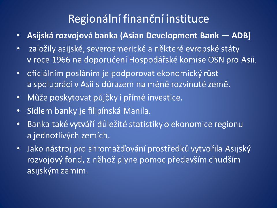 Regionální finanční instituce Asijská rozvojová banka (Asian Development Bank — ADB) založily asijské, severoamerické a některé evropské státy v roce 1966 na doporučení Hospodářské komise OSN pro Asii.