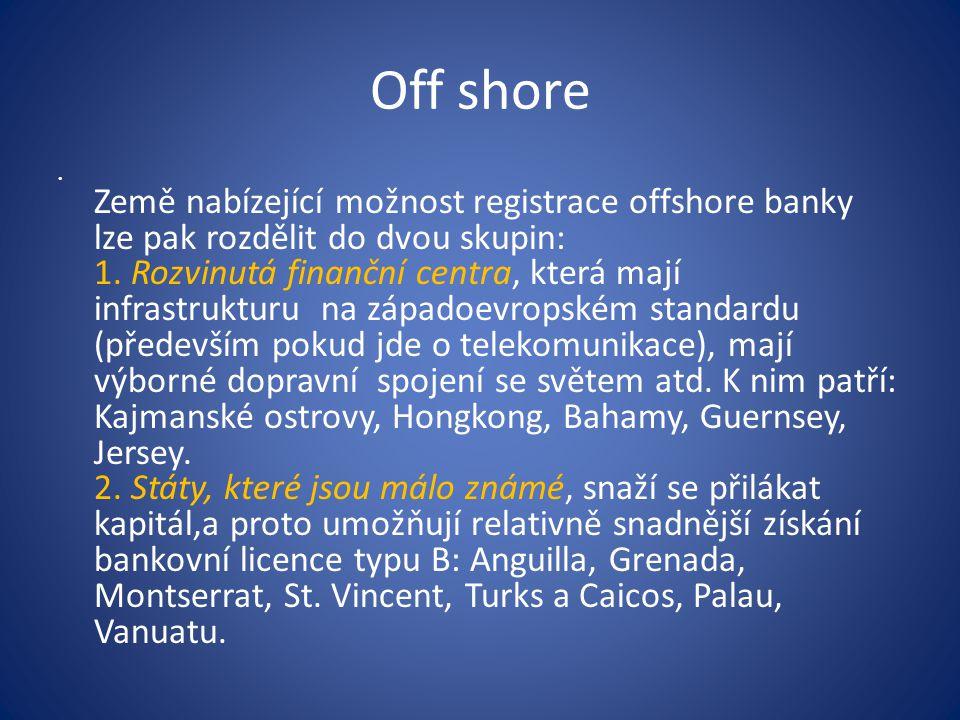 Off shore Země nabízející možnost registrace offshore banky lze pak rozdělit do dvou skupin: 1.