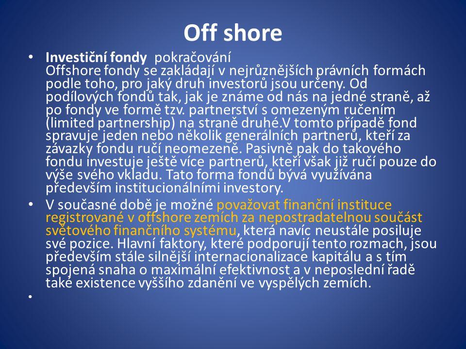 Off shore Investiční fondy pokračování Offshore fondy se zakládají v nejrůznějších právních formách podle toho, pro jaký druh investorů jsou určeny.