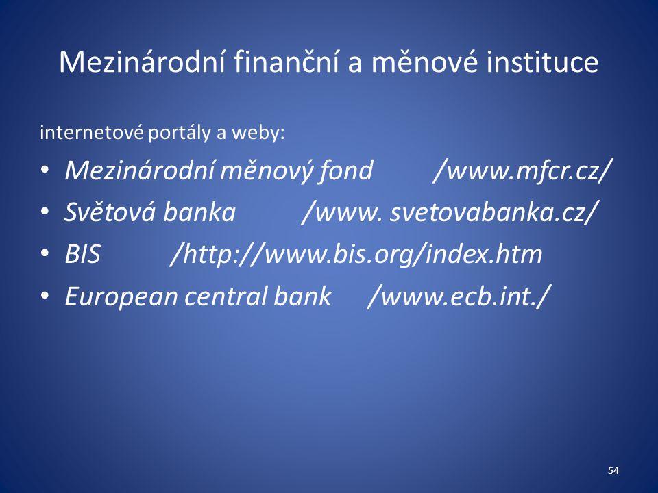 Mezinárodní finanční a měnové instituce internetové portály a weby: Mezinárodní měnový fond/www.mfcr.cz/ Světová banka /www.