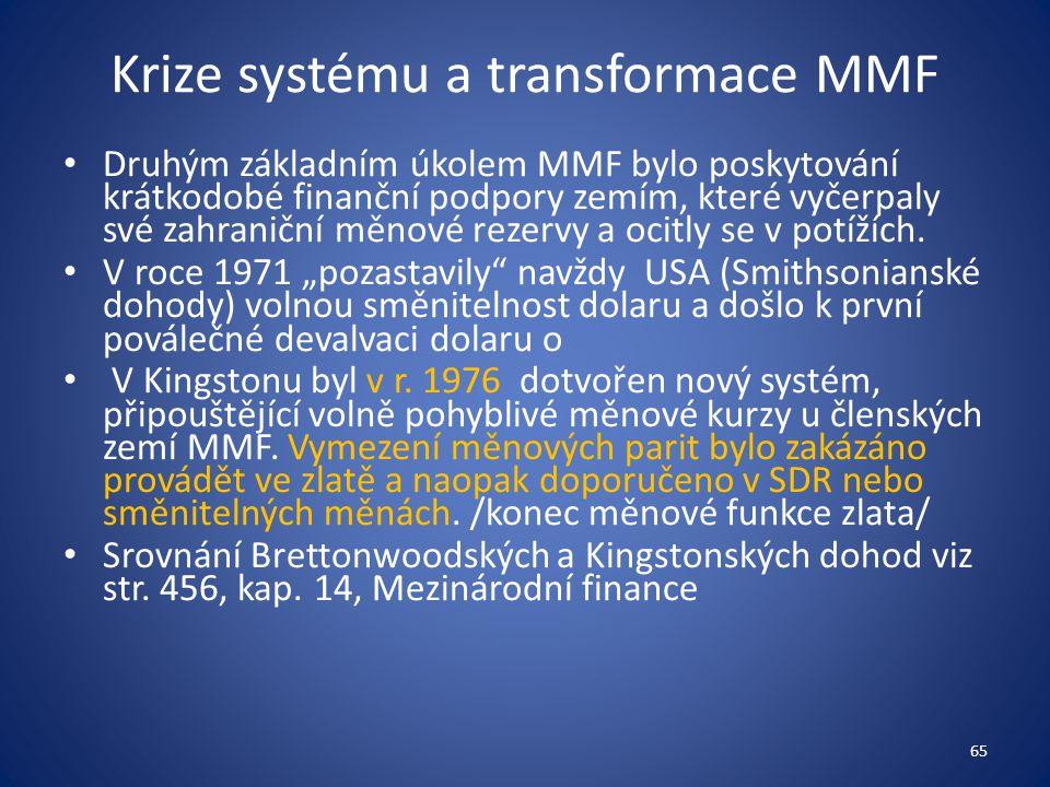 Krize systému a transformace MMF Druhým základním úkolem MMF bylo poskytování krátkodobé finanční podpory zemím, které vyčerpaly své zahraniční měnové rezervy a ocitly se v potížích.
