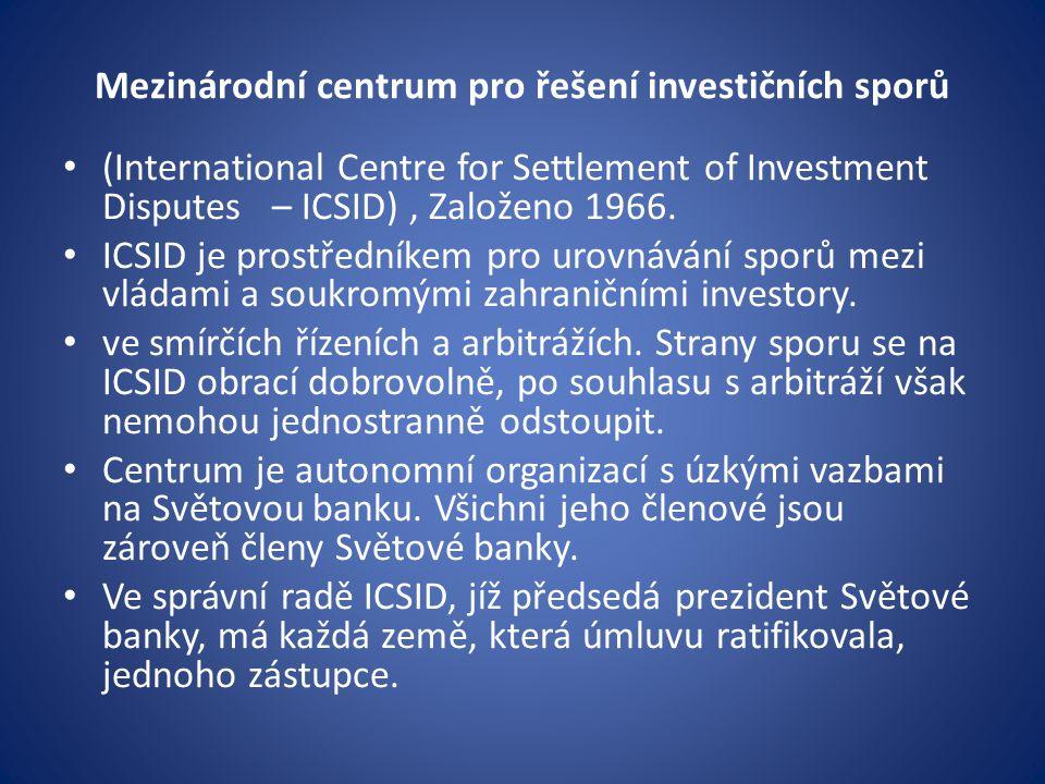 Mezinárodní centrum pro řešení investičních sporů (International Centre for Settlement of Investment Disputes – ICSID), Založeno 1966.