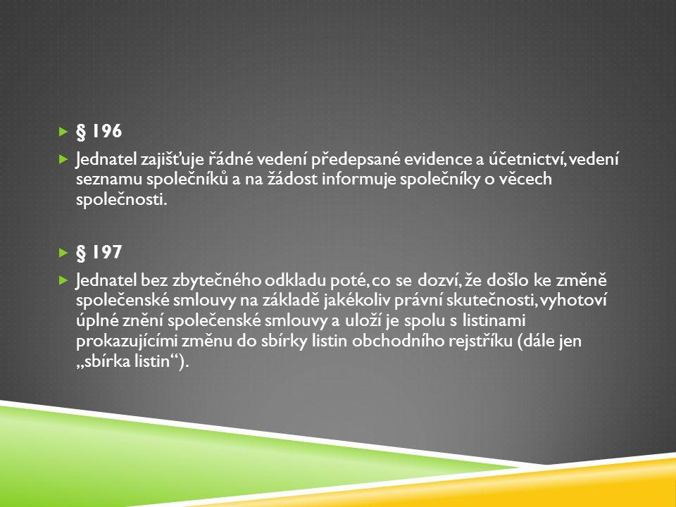  § 196  Jednatel zajišťuje řádné vedení předepsané evidence a účetnictví, vedení seznamu společníků a na žádost informuje společníky o věcech společ