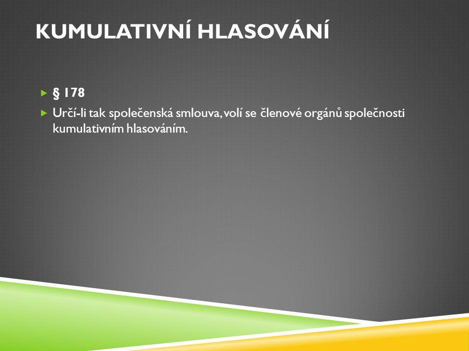 KUMULATIVNÍ HLASOVÁNÍ  § 178  Určí-li tak společenská smlouva, volí se členové orgánů společnosti kumulativním hlasováním.