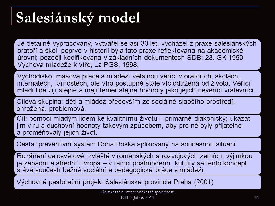 4 Křesťanské církve v občanské společnosti. ETF / Jabok 2011 16 Salesiánský model Je detailně vypracovaný, vytvářel se asi 30 let, vycházel z praxe sa