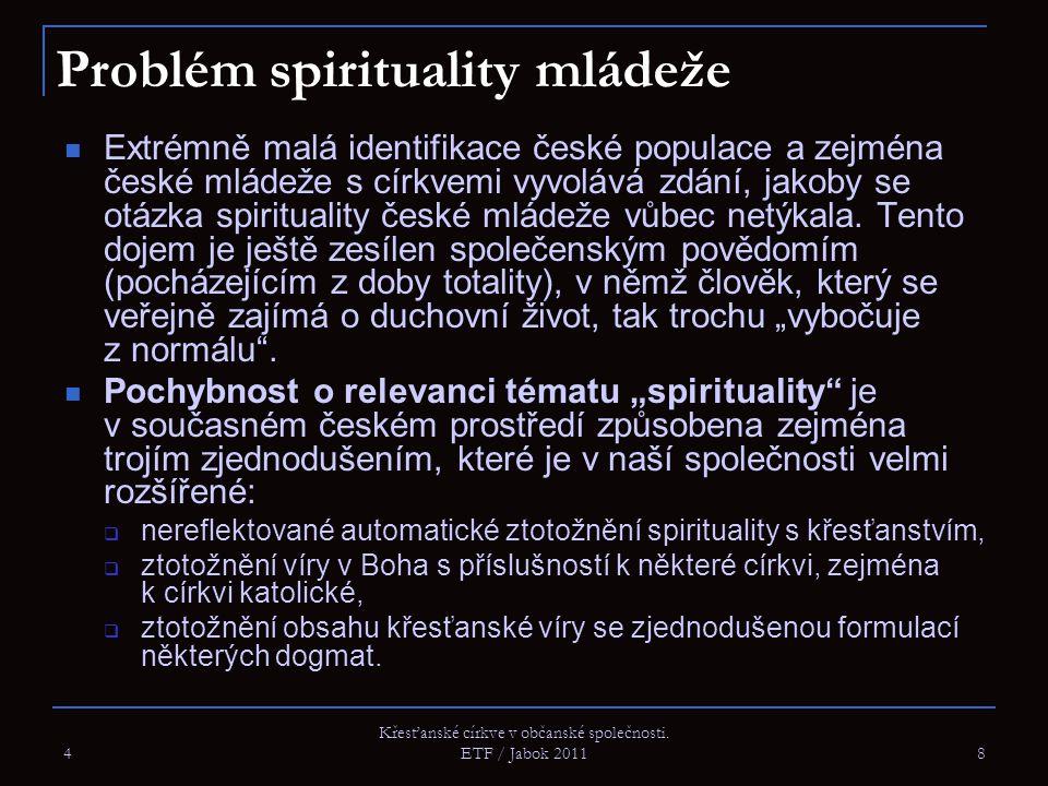 4 8 Problém spirituality mládeže Extrémně malá identifikace české populace a zejména české mládeže s církvemi vyvolává zdání, jakoby se otázka spiritu