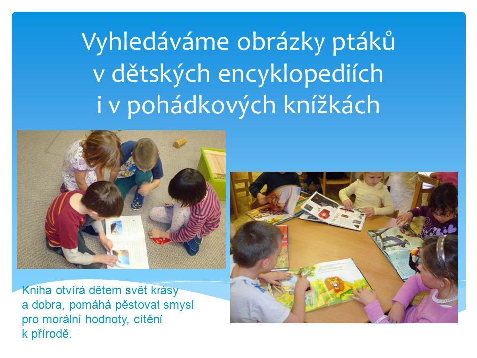 Vyhledáváme obrázky ptáků v dětských encyklopediích i v pohádkových knížkách Kniha otvírá dětem svět krásy a dobra, pomáhá pěstovat smysl pro morální