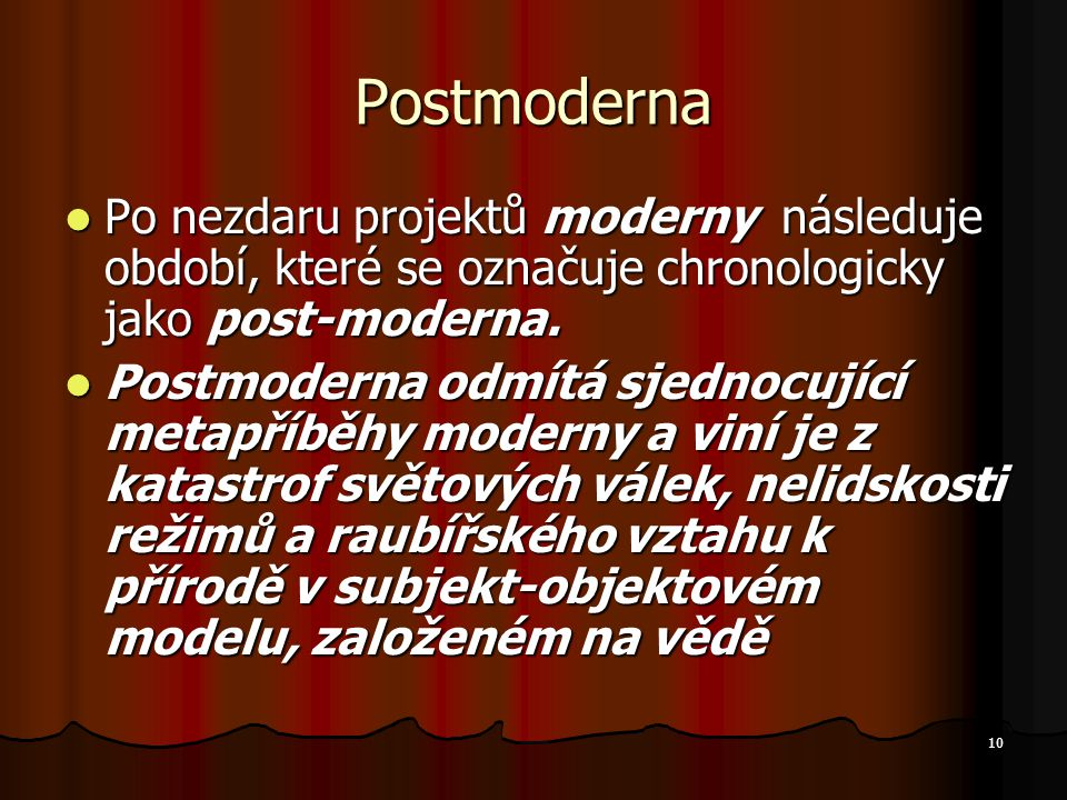 10 Postmoderna Po nezdaru projektů moderny následuje období, které se označuje chronologicky jako post-moderna.