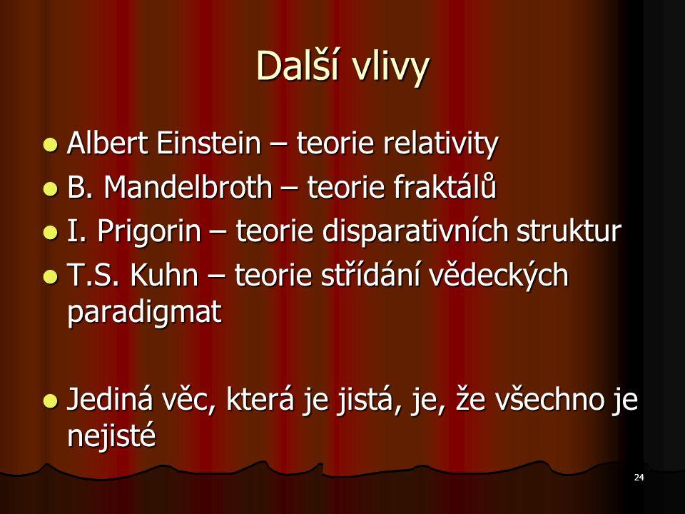 24 Další vlivy Albert Einstein – teorie relativity Albert Einstein – teorie relativity B.