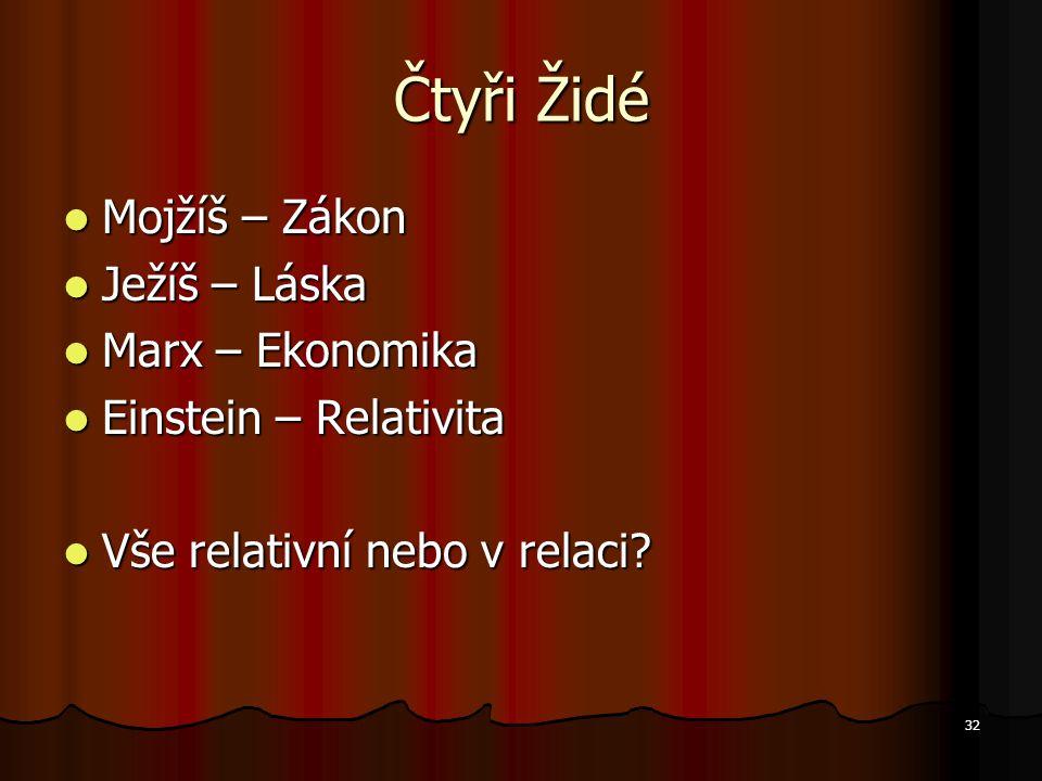 32 Čtyři Židé Mojžíš – Zákon Mojžíš – Zákon Ježíš – Láska Ježíš – Láska Marx – Ekonomika Marx – Ekonomika Einstein – Relativita Einstein – Relativita Vše relativní nebo v relaci.
