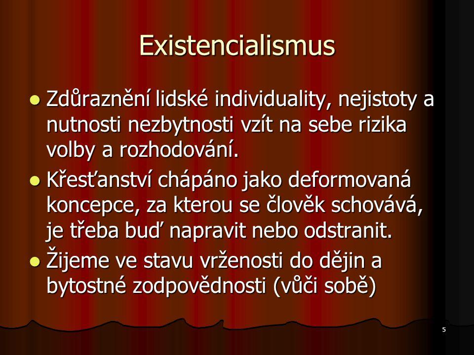 5 Existencialismus Zdůraznění lidské individuality, nejistoty a nutnosti nezbytnosti vzít na sebe rizika volby a rozhodování.