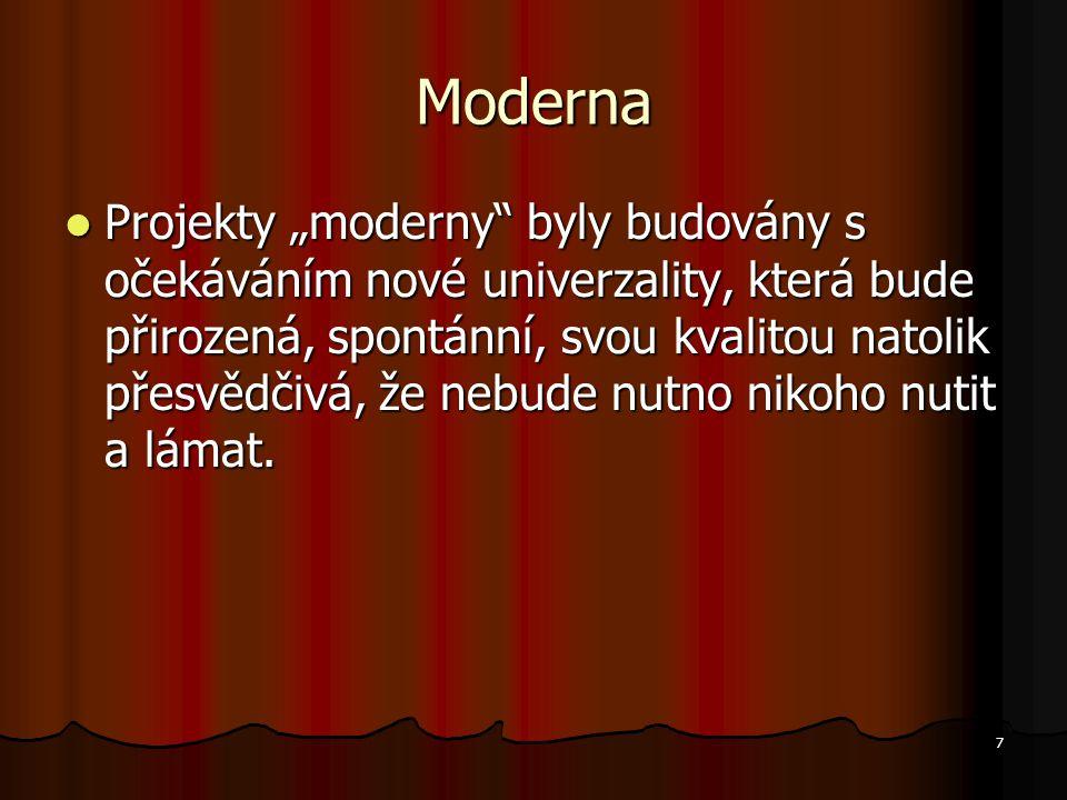 """7 Moderna Projekty """"moderny byly budovány s očekáváním nové univerzality, která bude přirozená, spontánní, svou kvalitou natolik přesvědčivá, že nebude nutno nikoho nutit a lámat."""