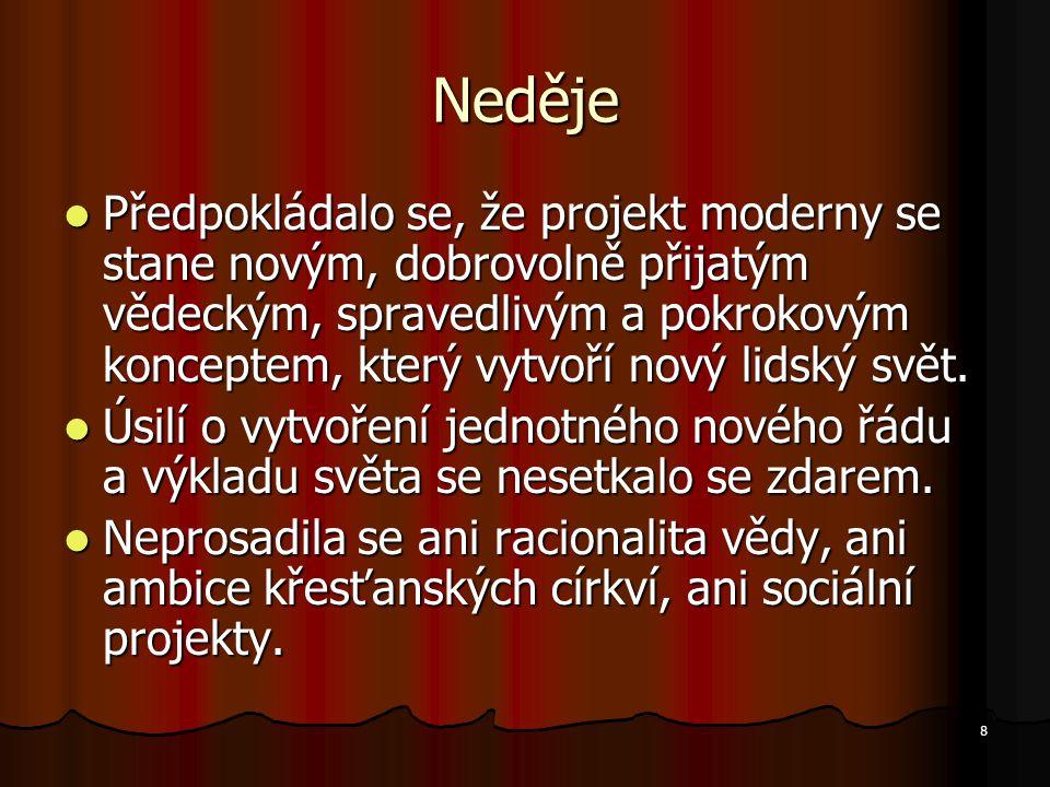 8 Neděje Předpokládalo se, že projekt moderny se stane novým, dobrovolně přijatým vědeckým, spravedlivým a pokrokovým konceptem, který vytvoří nový lidský svět.