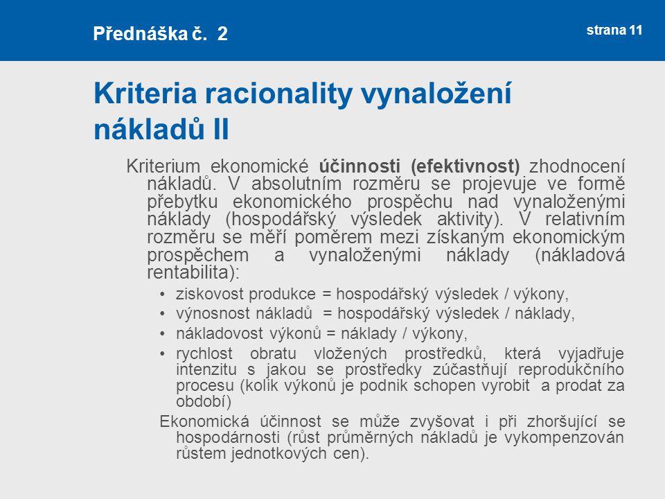 Kriteria racionality vynaložení nákladů II Kriterium ekonomické účinnosti (efektivnost) zhodnocení nákladů. V absolutním rozměru se projevuje ve formě