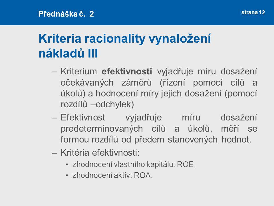 Kriteria racionality vynaložení nákladů III –Kriterium efektivnosti vyjadřuje míru dosažení očekávaných záměrů (řízení pomocí cílů a úkolů) a hodnocen