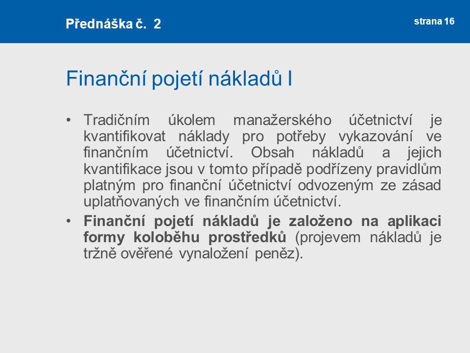 Finanční pojetí nákladů I Tradičním úkolem manažerského účetnictví je kvantifikovat náklady pro potřeby vykazování ve finančním účetnictví. Obsah nákl