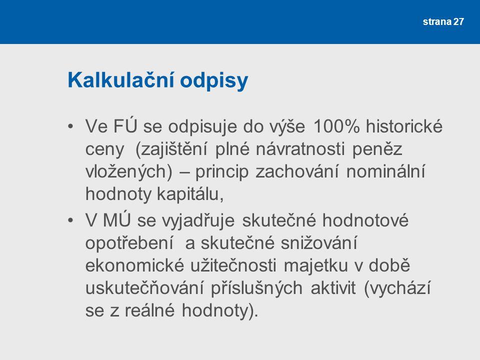 Kalkulační odpisy Ve FÚ se odpisuje do výše 100% historické ceny (zajištění plné návratnosti peněz vložených) – princip zachování nominální hodnoty ka