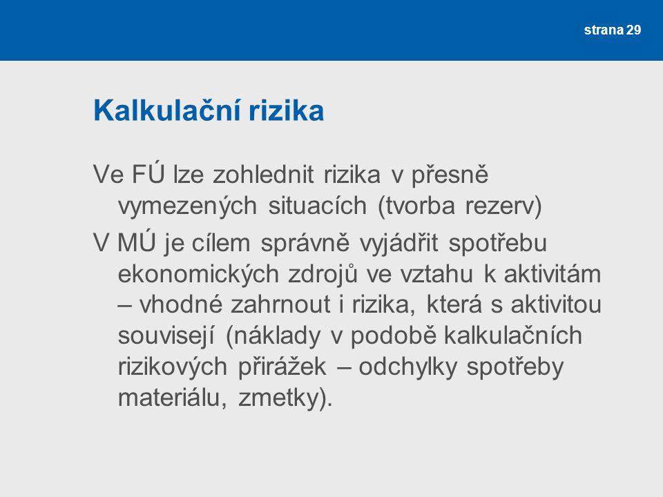 Kalkulační rizika Ve FÚ lze zohlednit rizika v přesně vymezených situacích (tvorba rezerv) V MÚ je cílem správně vyjádřit spotřebu ekonomických zdrojů