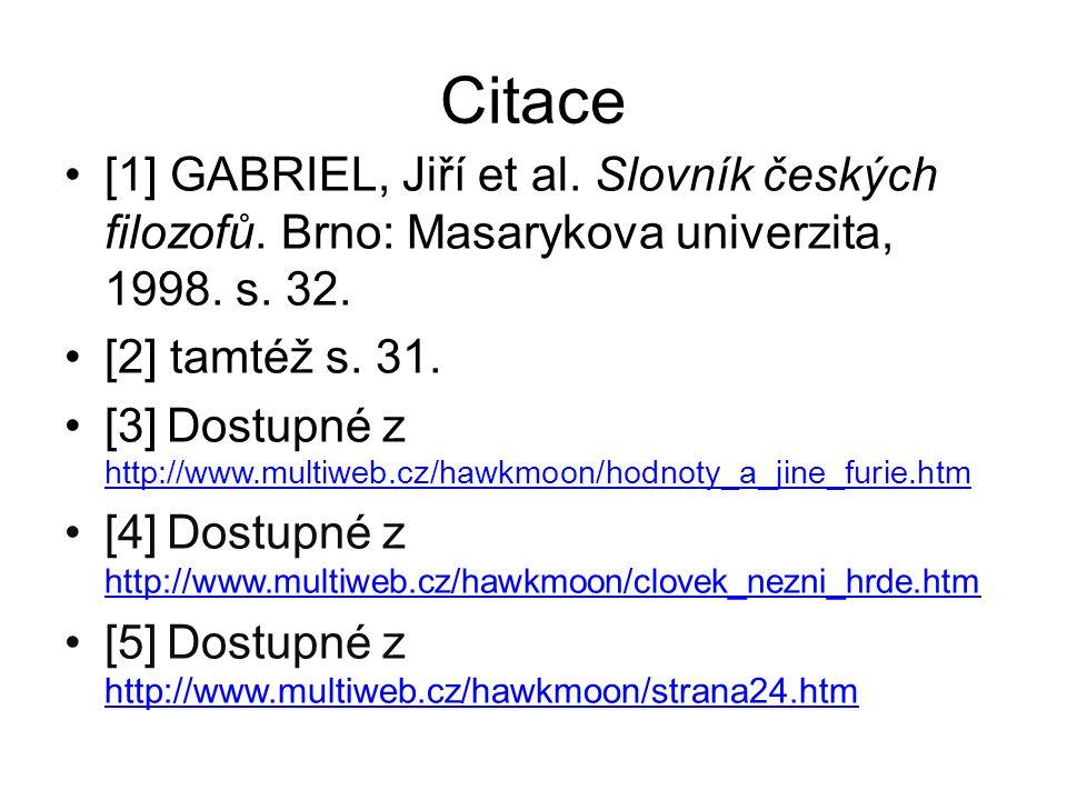 Citace [1] GABRIEL, Jiří et al. Slovník českých filozofů. Brno: Masarykova univerzita, 1998. s. 32. [2] tamtéž s. 31. [3] Dostupné z http://www.multiw