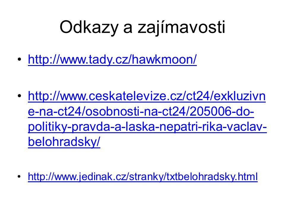 Odkazy a zajímavosti http://www.tady.cz/hawkmoon/ http://www.ceskatelevize.cz/ct24/exkluzivn e-na-ct24/osobnosti-na-ct24/205006-do- politiky-pravda-a-