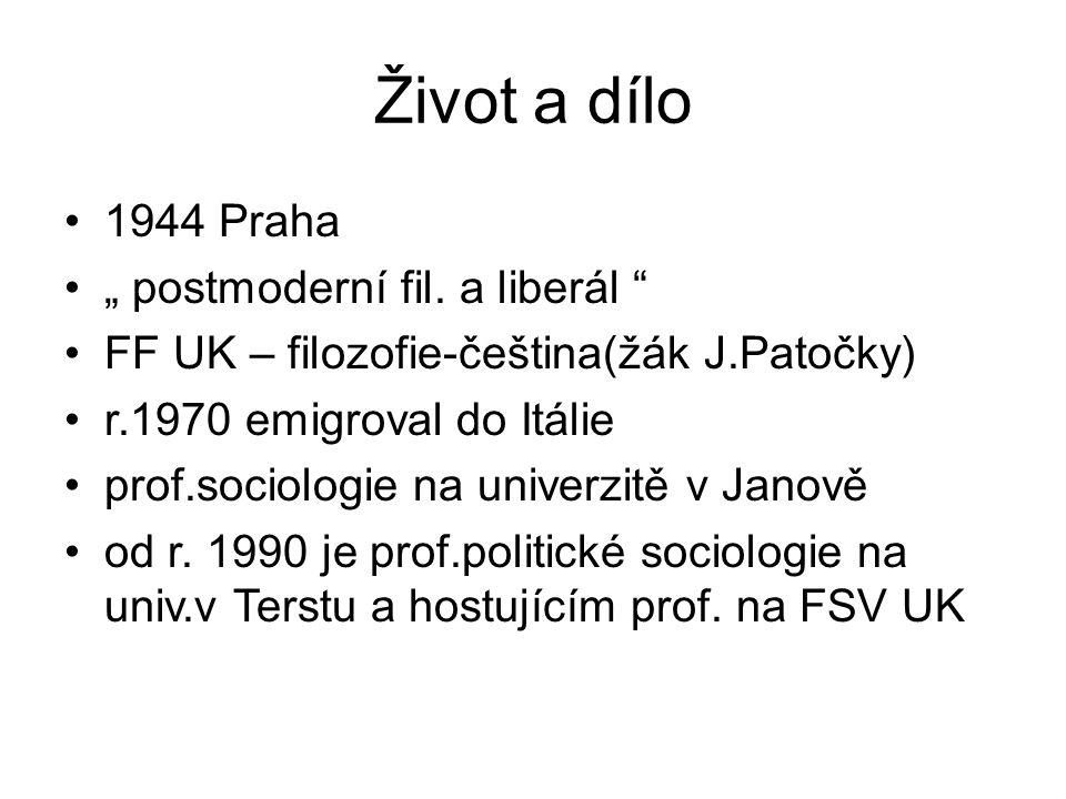 "Život a dílo 1944 Praha "" postmoderní fil. a liberál "" FF UK – filozofie-čeština(žák J.Patočky) r.1970 emigroval do Itálie prof.sociologie na univerzi"