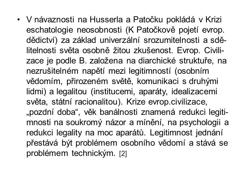 V návaznosti na Husserla a Patočku pokládá v Krizi eschatologie neosobnosti (K Patočkově pojetí evrop. dědictví) za základ univerzální srozumitelnosti